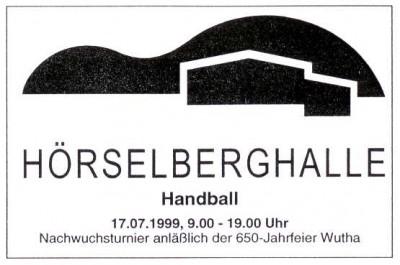 HÖRSELBERGHALLE: Handball am 17.07.1999 von 9.00 Uhr bis 19.00 Uhr Nachwuchsturnier anlässlich der 650-Jahrfeier von Wutha